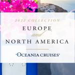 Oceania Cruises launch Europe & North America 2022 collection